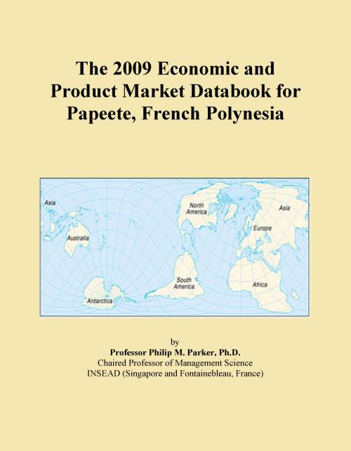 The 2009 Economic and Product Market Databook for Papeete, French Polynesia - Product Image