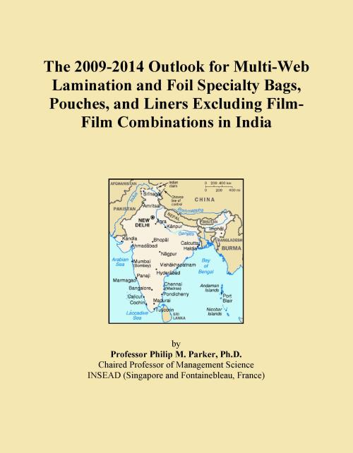 The 2009-2014 Outlook for Multi-Web Lamination and Foil Specialty Bags, Pouches, and Liners Excluding Film-Film Combinations in India - Product Image