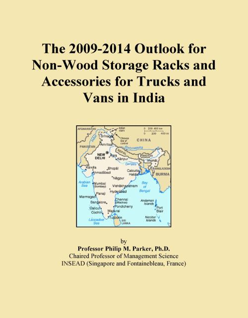 The 2009-2014 Outlook for Non-Wood Storage Racks and Accessories for Trucks and Vans in India - Product Image