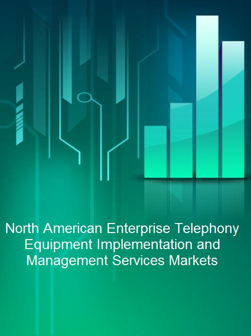 North American Enterprise Telephony Equipment Implementation and Management Services Markets - Product Image