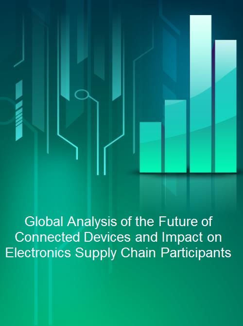 Global Analysis of the Future of Connected Devices and Impact on Electronics Supply Chain Participants - Product Image