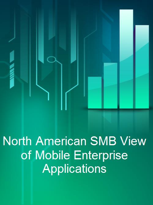 North American SMB View of Mobile Enterprise Applications - Product Image