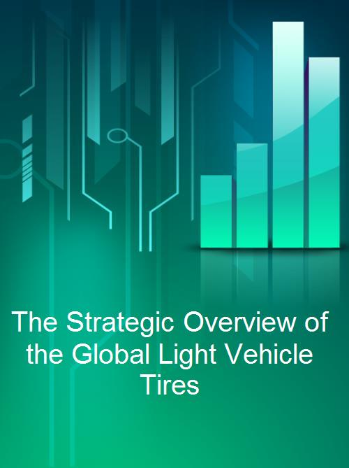 The Strategic Overview of the Global Light Vehicle Tires - Product Image