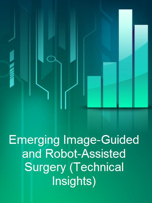 Emerging Image-Guided and Robot-Assisted Surgery (Technical Insights) - Product Image