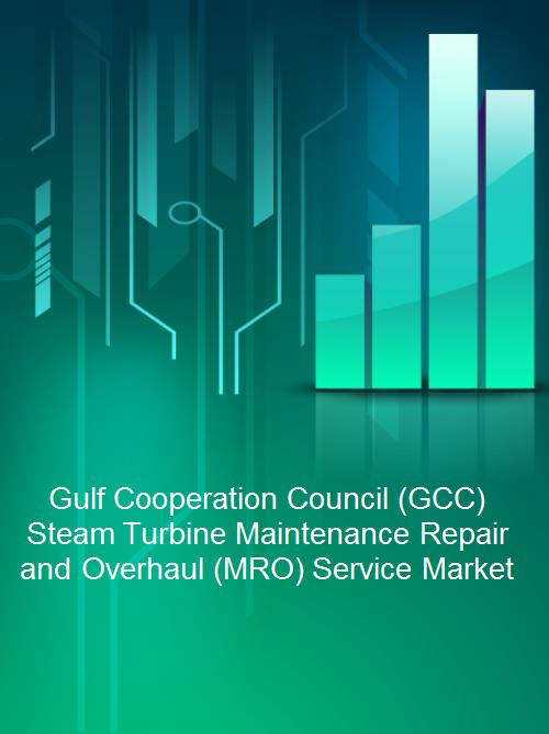 Gulf Cooperation Council (GCC) Steam Turbine Maintenance Repair and Overhaul (MRO) Service Market - Product Image