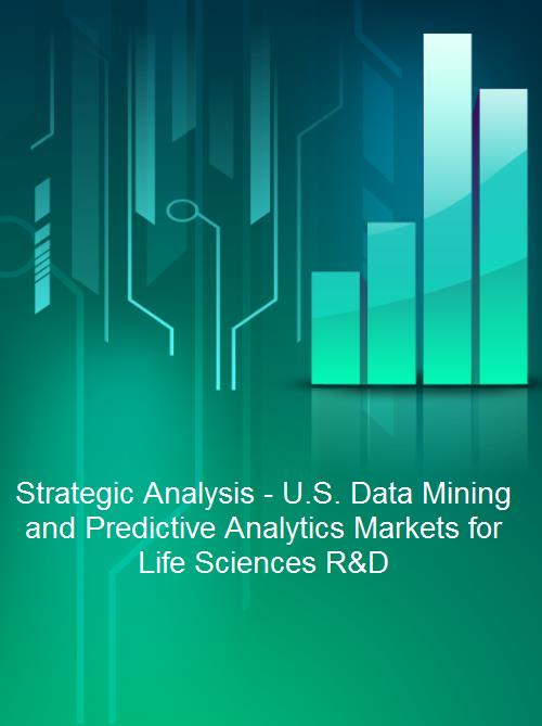 Strategic Analysis - U.S. Data Mining and Predictive Analytics Markets for Life Sciences R&D - Product Image