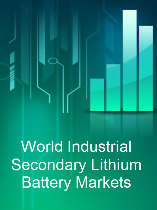 World Industrial Secondary Lithium Battery Markets - Product Image