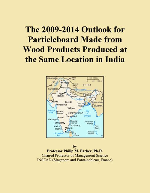 The 2009-2014 Outlook for Particleboard Made from Wood Products Produced at the Same Location in India - Product Image