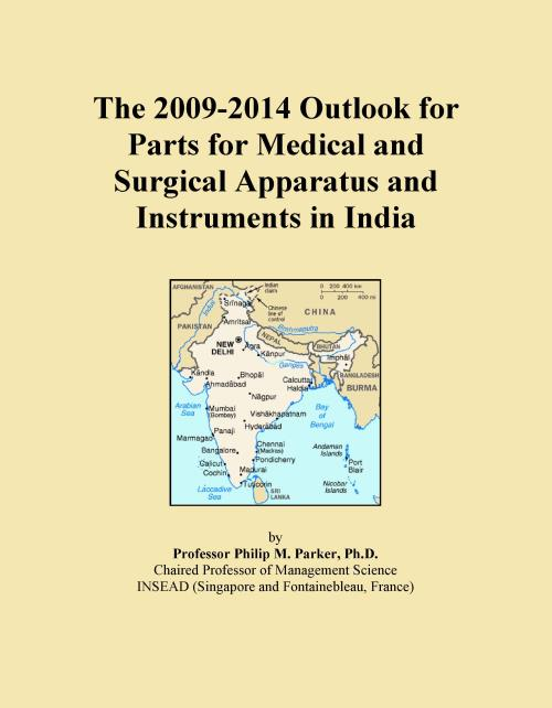 The 2009-2014 Outlook for Parts for Medical and Surgical Apparatus and Instruments in India - Product Image