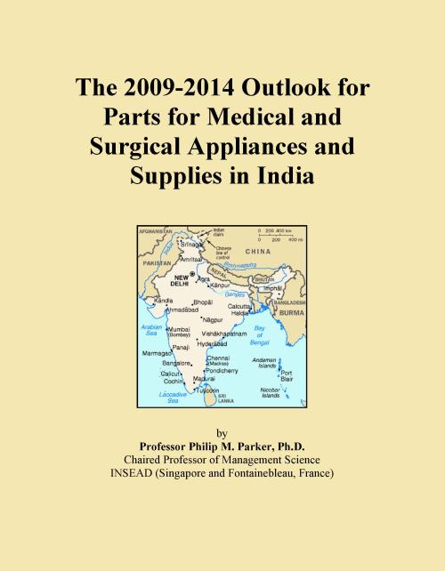 The 2009-2014 Outlook for Parts for Medical and Surgical Appliances and Supplies in India - Product Image