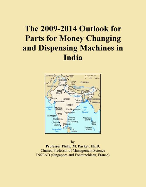 The 2009-2014 Outlook for Parts for Money Changing and Dispensing Machines in India - Product Image