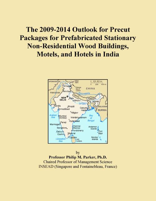 The 2009-2014 Outlook for Precut Packages for Prefabricated Stationary Non-Residential Wood Buildings, Motels, and Hotels in India - Product Image