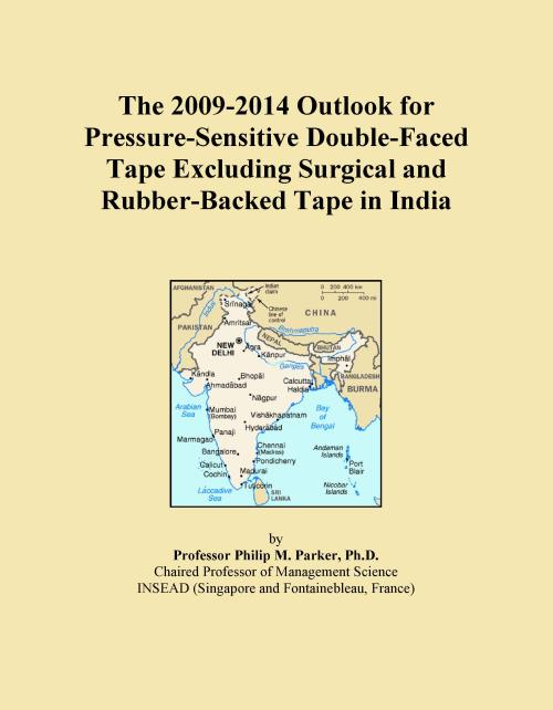 The 2009-2014 Outlook for Pressure-Sensitive Double-Faced Tape Excluding Surgical and Rubber-Backed Tape in India - Product Image