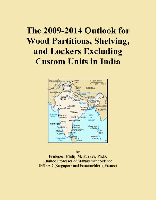 The 2009-2014 Outlook for Wood Partitions, Shelving, and Lockers Excluding Custom Units in India - Product Image