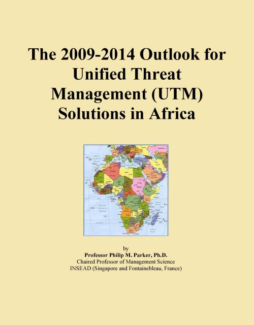 The 2009-2014 Outlook for Unified Threat Management (UTM) Solutions in Africa - Product Image