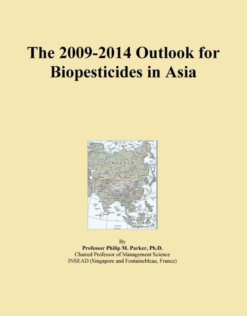 The 2009-2014 Outlook for Biopesticides in Asia - Product Image