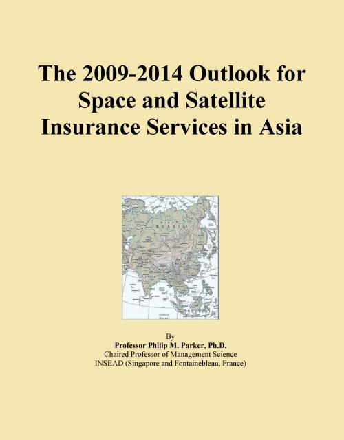 The 2009-2014 Outlook for Space and Satellite Insurance Services in Asia - Product Image