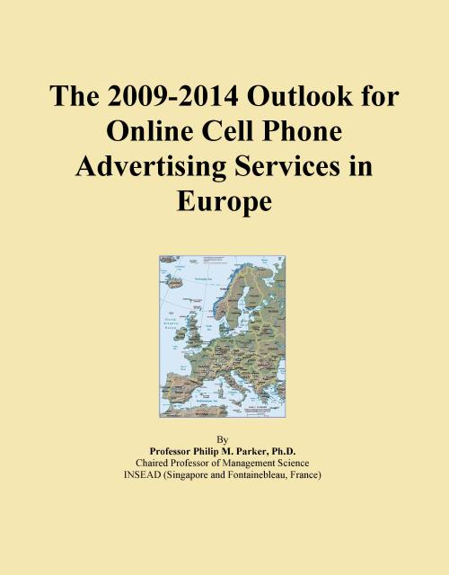 The 2009-2014 Outlook for Online Cell Phone Advertising Services in Europe - Product Image