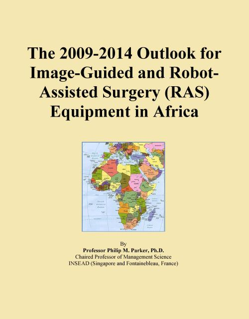 The 2009-2014 Outlook for Image-Guided and Robot-Assisted Surgery (RAS) Equipment in Africa - Product Image