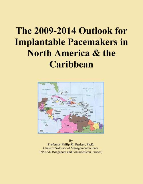 The 2009-2014 Outlook for Implantable Pacemakers in North America & the Caribbean - Product Image