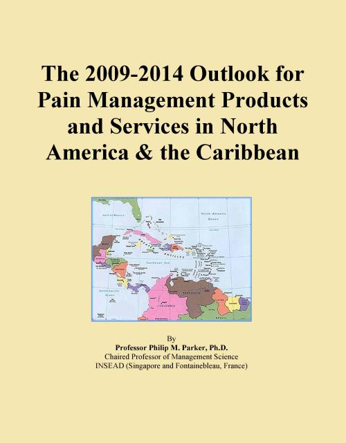 The 2009-2014 Outlook for Pain Management Products and Services in North America & the Caribbean - Product Image