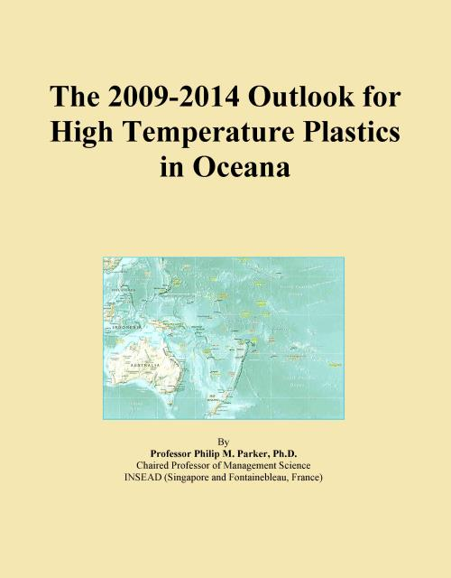 The 2009-2014 Outlook for High Temperature Plastics in Oceana - Product Image