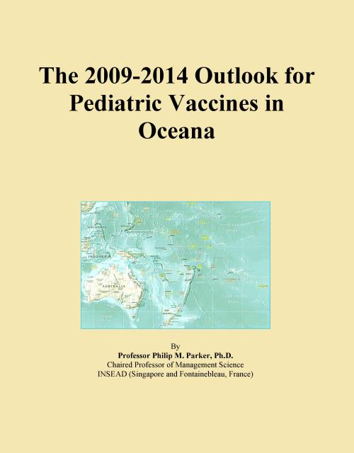The 2009-2014 Outlook for Pediatric Vaccines in Oceana - Product Image