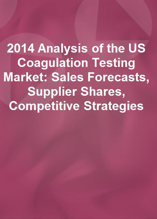 2014 Analysis of the US Coagulation Testing Market: Sales Forecasts, Supplier Shares, Competitive Strategies - Product Image