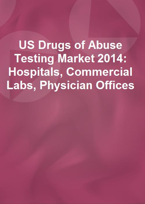 US Drugs of Abuse Testing Market 2014: Hospitals, Commercial Labs, Physician Offices - Product Image