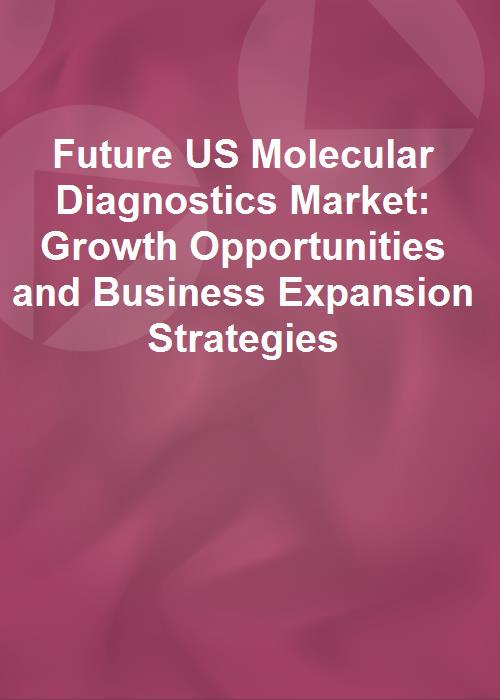 Future US Molecular Diagnostics Market: Growth Opportunities and Business Expansion Strategies - Product Image