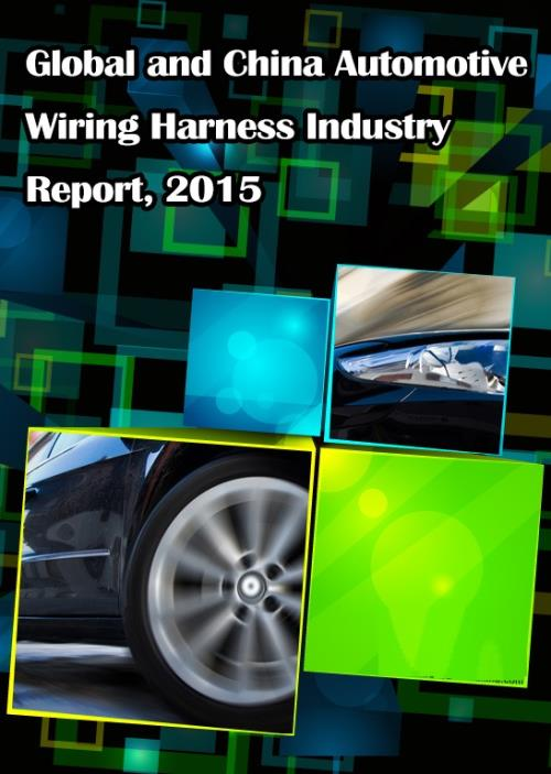 Incredible Global And Chinese Automotive Wiring Harness Industry Report 2015 Wiring Cloud Hisonuggs Outletorg