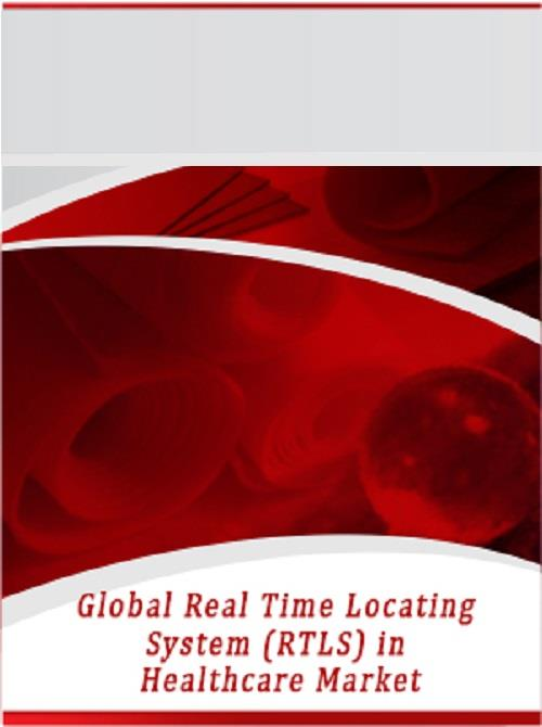 Global Real Time Locating System (RTLS) in Healthcare Market Insights,  Opportunity Analysis, Market Shares and Forecast, 2017 -2023