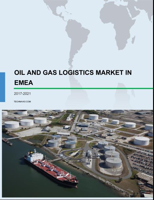 Oil and Gas Logistics Market in EMEA 2017-2021 - Research and Markets