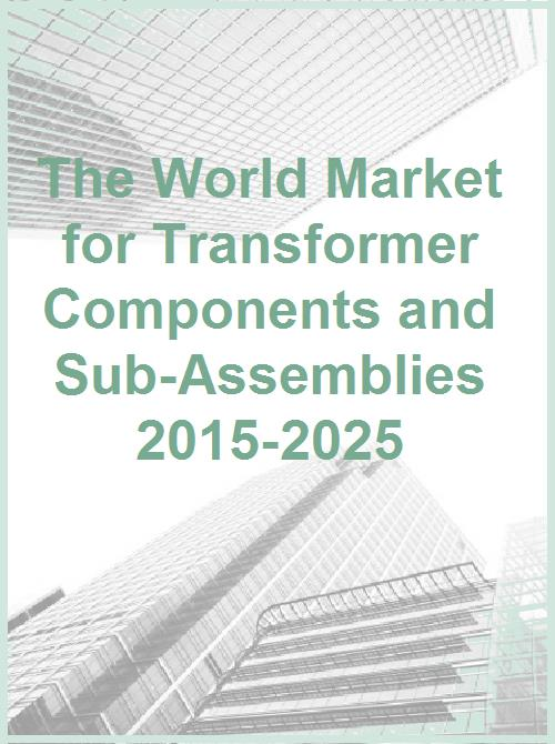 The World Market for Transformer Components and Sub-Assemblies 2015-2025