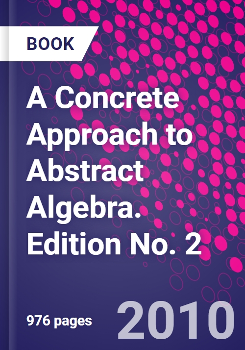 A Concrete Approach to Abstract Algebra  Edition No  2