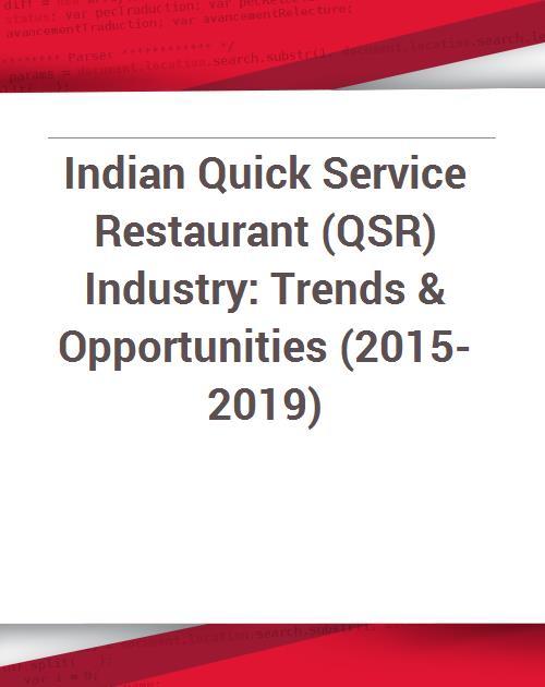 Indian Quick Service Restaurant (QSR) Industry: Trends & Opportunities  (2015-2019)