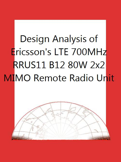 Design Analysis of Ericsson's LTE 700MHz RRUS11 B12 80W 2x2 MIMO Remote  Radio Unit