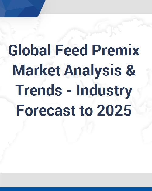 Global Feed Premix Market Analysis & Trends - Industry Forecast to 2025