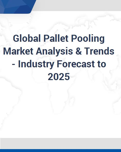 Global Pallet Pooling Market Analysis & Trends - Industry Forecast to 2025