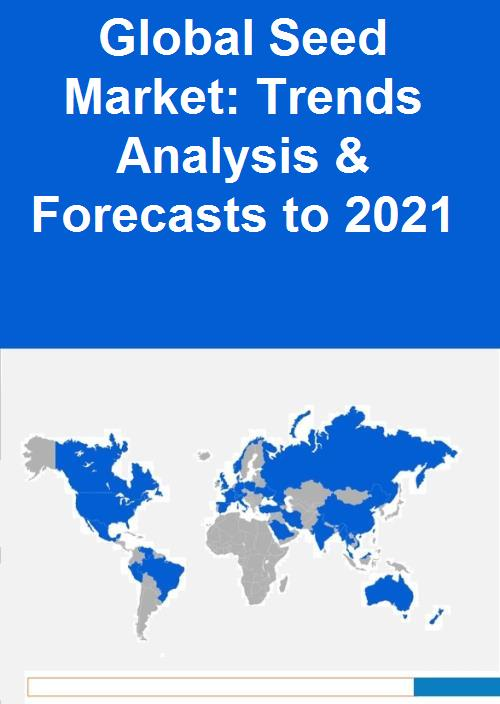 Global Seed Market: Trends Analysis & Forecasts to 2021