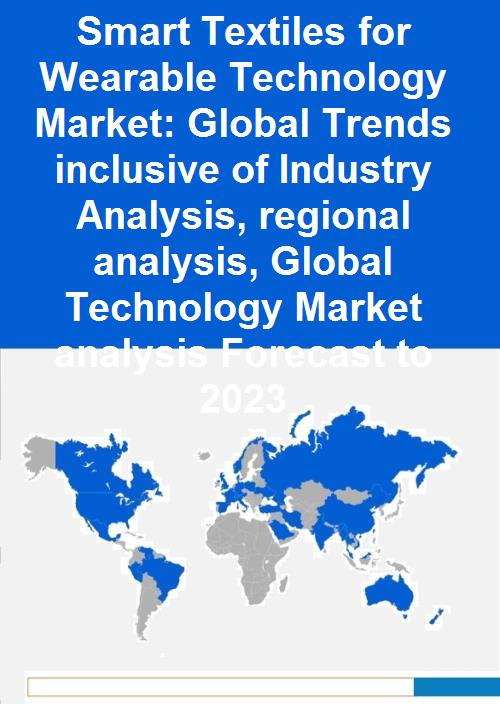 global smart textiles market Dublin, nov 28, 2017 (globe newswire) -- the 'the global market for wearables and smart textiles to 2027' report has been added to research and.