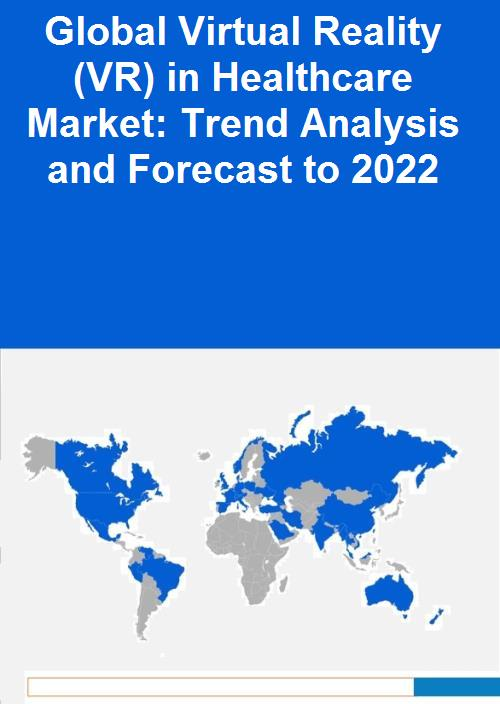 6c8649cc5c45 Global Virtual Reality (VR) in Healthcare Market  Trend Analysis and  Forecast to 2022