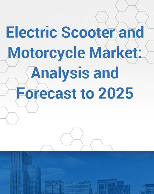 Electric Scooter and Motorcycle Market: Analysis and Forecast to 2025