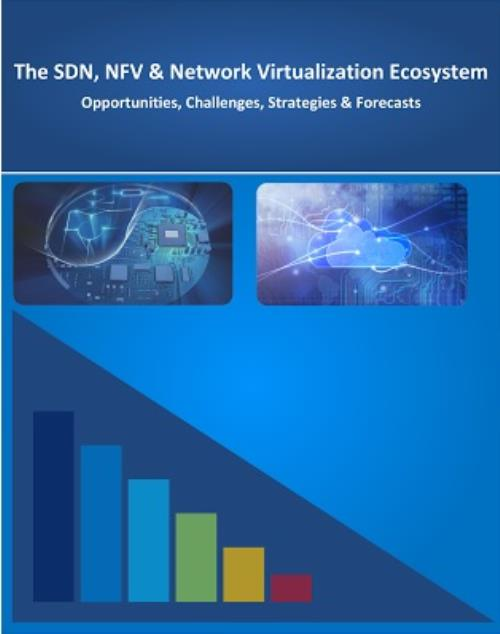 The SDN, NFV & Network Virtualization Ecosystem: 2017-2030 - Opportunities,  Challenges, Strategies & Forecasts
