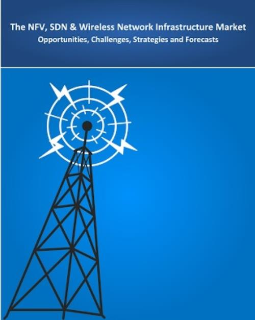 The NFV, SDN & Wireless Network Infrastructure Market: 2017-2030 -  Opportunities, Challenges, Strategies and Forecasts