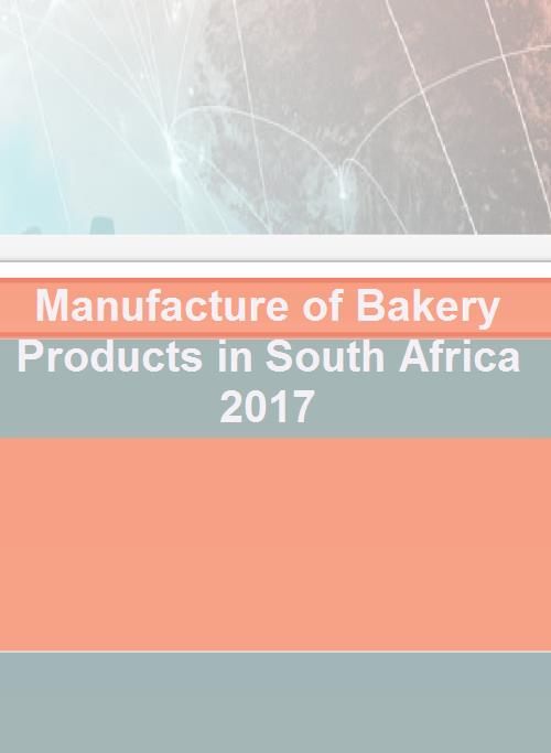 Manufacture of Bakery Products in South Africa 2017