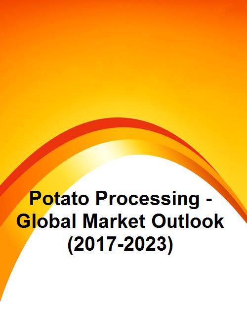 Potato Processing - Global Market Outlook (2017-2023)