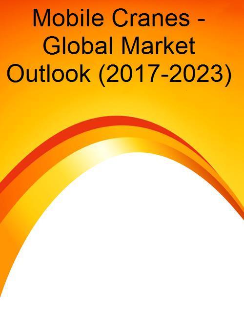 Mobile Cranes - Global Market Outlook (2017-2023)