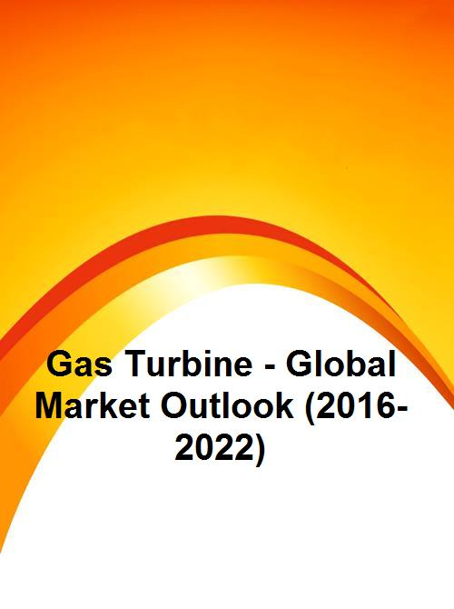 Gas Turbine - Global Market Outlook (2016-2022) - Research and Markets