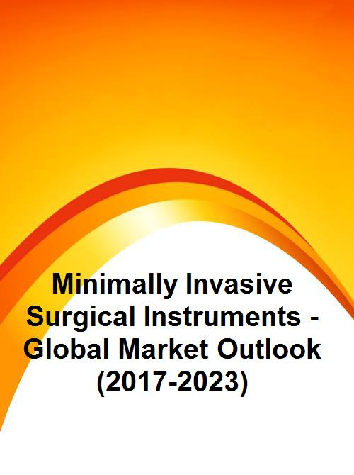Minimally Invasive Surgical Instruments - Global Market Outlook (2017-2023)